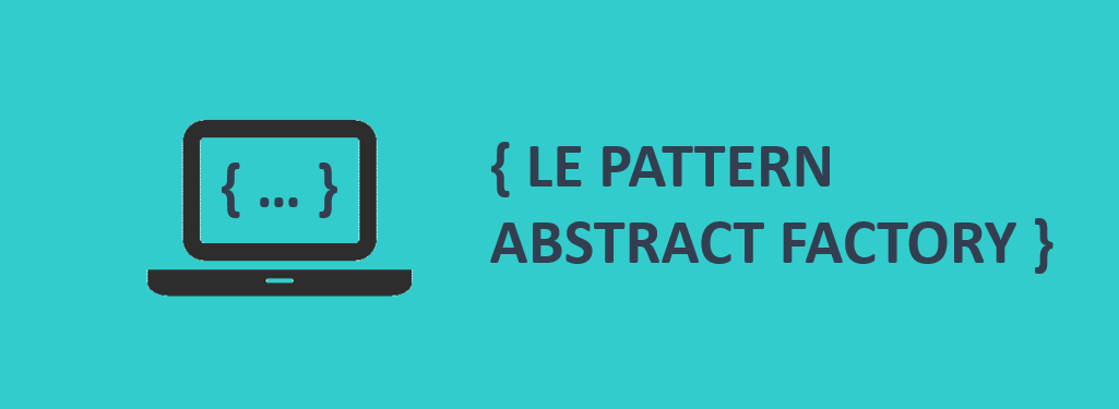 Picto ordinateur et code {Le pattern Abstract Factory}