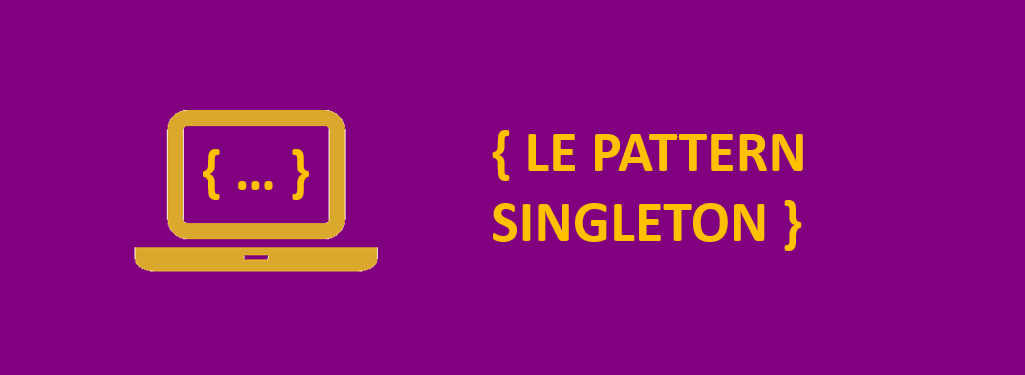 Picto ordinateur et code {Le pattern Singleton}