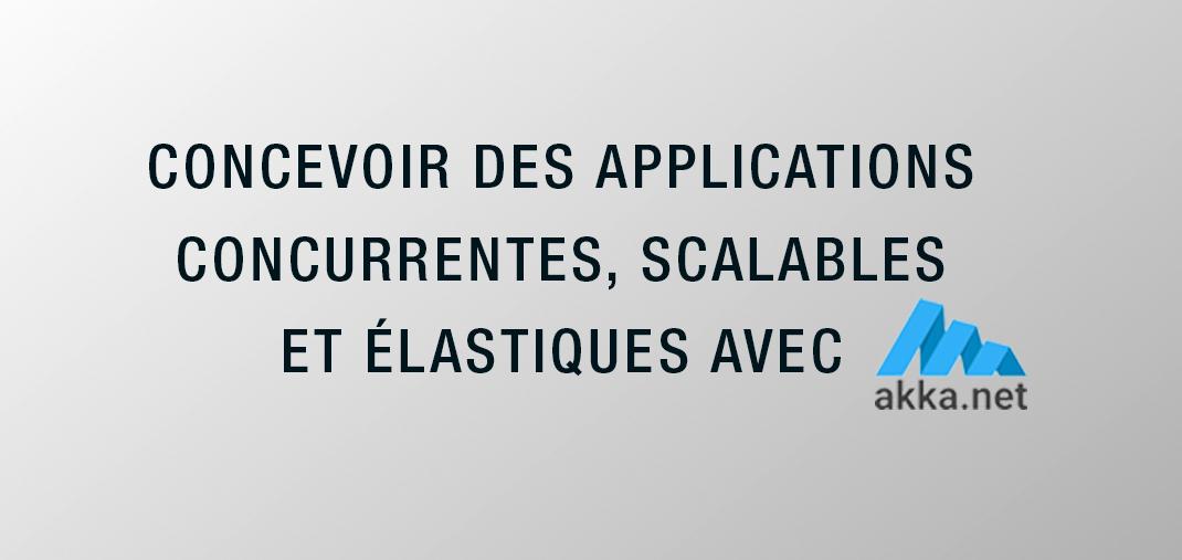 """Phrase """"concevoir des applications concurrentes, scalables et élastique avec AKKA.NET"""""""
